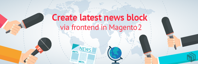 Create latest news block via frontend in Magento 2
