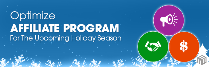 4 Tips To Optimize Affiliate Program For The Upcoming Holiday Season
