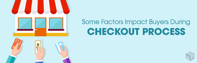 Some Factors Impact Buyers During Checkout Process