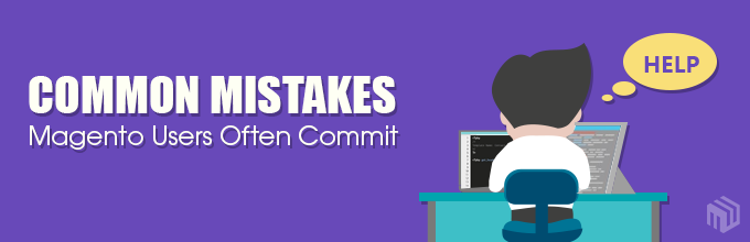 What Common Mistakes Magento Users Often Commit?