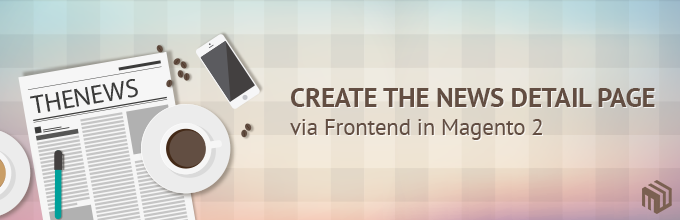 Create the news detail page via frontend in Magento 2