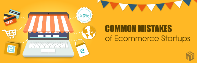 Common Mistakes Of  Ecommerce Start-ups