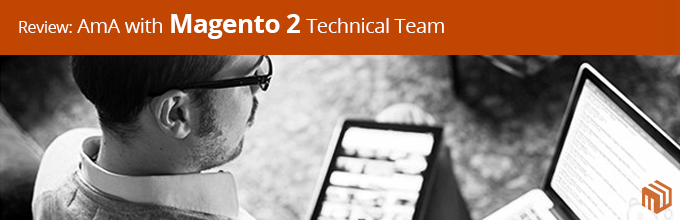 Review: Ask Me Anything Event For Magento 2 Technical Team