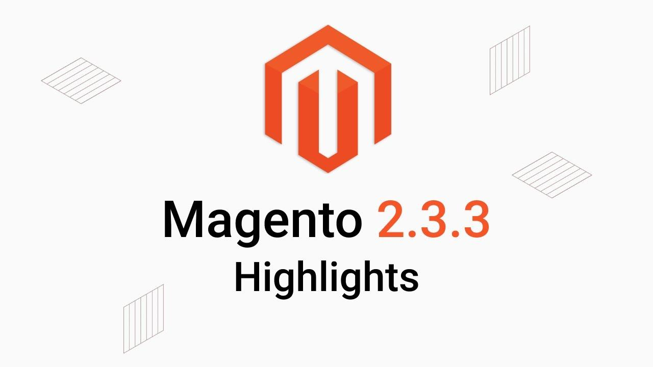 Magento 2.3.3 : Worth the wait? Full Features and Improvements.